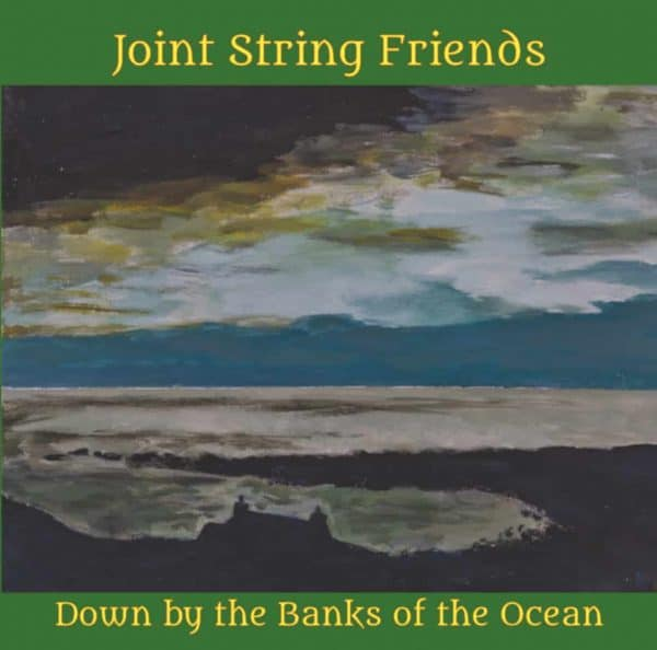 CD Joint String Friends Down by the Banks of the Ocean